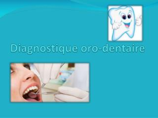 Diagnostique oro-dentaire