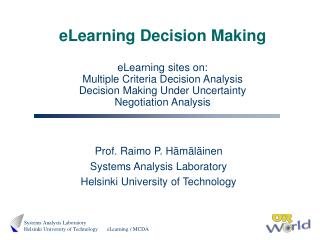 eLearning Decision Making eLearning sites on: Multiple Criteria Decision Analysis Decision Making Under Uncertainty Nego