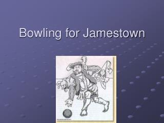 Bowling for Jamestown