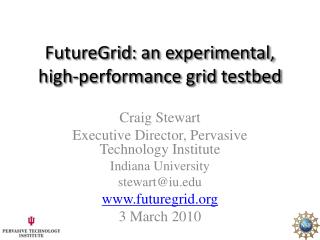 FutureGrid : an experimental, high-performance grid  testbed