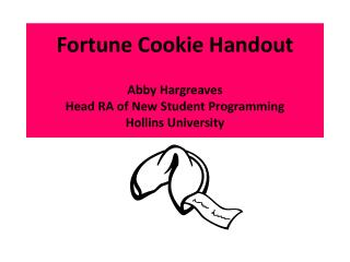 Fortune  Cookie Handout  Abby  Hargreaves Head RA of New Student Programming Hollins  University