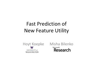 Fast  Prediction of New  Feature Utility