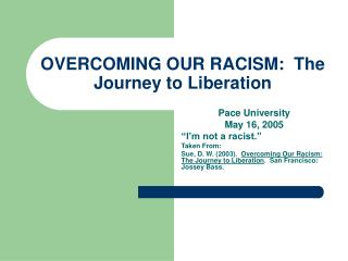 OVERCOMING OUR RACISM:  The Journey to Liberation