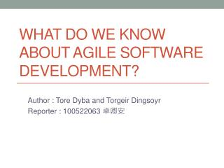 What Do We Know about Agile Software Development?