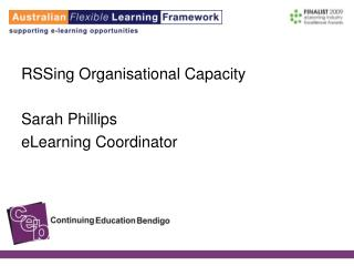 RSSing Organisational Capacity Sarah Phillips eLearning Coordinator