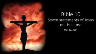 Bible 10 Seven statements of Jesus on the cross