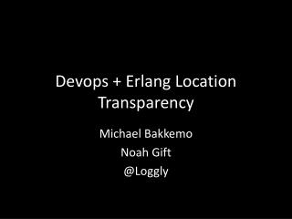 Devops  +  Erlang  Location Transparency