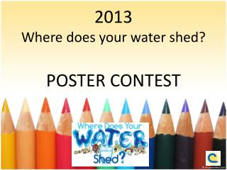 2013  Where does your water shed? POSTER CONTEST