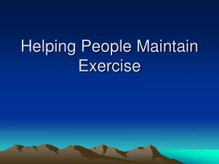 Helping People Maintain Exercise