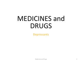 MEDICINES  and DRUGS Depressants