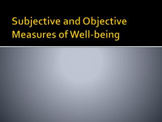 Subjective and Objective Measures of Well-being
