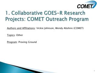 1.  Collaborative GOES-R  Research Projects : COMET Outreach  Program