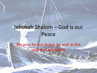 Jehovah Shalom – God is our Peace