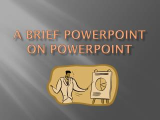 A Brief PowerPoint on PowerPoint
