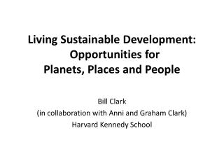 Living Sustainable Development:   Opportunities for  Planets, Places and People