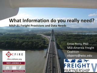 What Information do you really need?   MAP-21  Freight Provisions and Data Needs