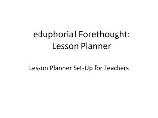 e duphoria! Forethought: Lesson Planner