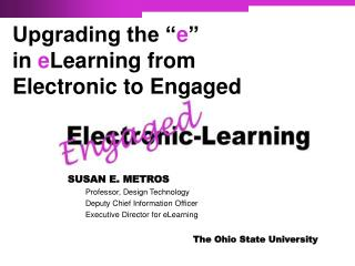 SUSAN E. METROS Professor, Design Technology Deputy Chief Information Officer Executive Director for eLearning 		 The Oh