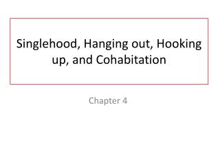 Singlehood, Hanging out,  Hooking  up, and Cohabitation
