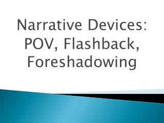 Narrative Devices: POV, Flashback, Foreshadowing