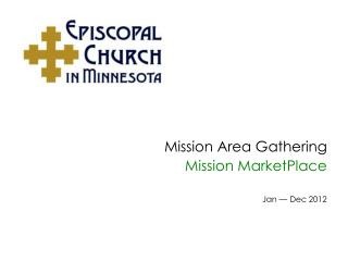 Mission Area Gathering Mission  MarketPlace Jan — Dec  2012