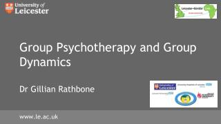 Group Psychotherapy and Group Dynamics Dr Gillian Rathbone