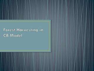 Forest Harvesting in CB Model