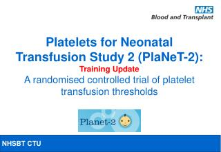 Platelets for Neonatal Transfusion Study 2 (PlaNeT-2): Training Update