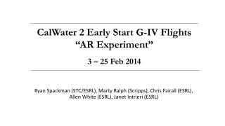 "CalWater  2 Early Start G-IV Flights ""AR Experiment"" 3 – 25 Feb 2014"
