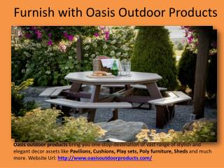 Furnish with Oasis Outdoor Products