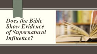 Does the Bible Show Evidence of Supernatural Influence?
