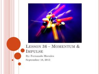 Lesson 36 – Momentum & Impulse