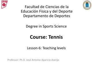 Degree in Sports Science  Course: Tennis Lesson-6: Teaching levels
