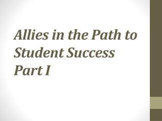 Allies in the Path to Student Success Part I