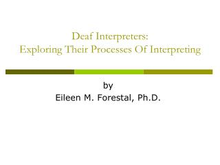 Deaf Interpreters:  Exploring Their Processes Of Interpreting