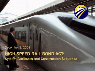 High-speed rail bond act: System Attributes and Construction Sequence