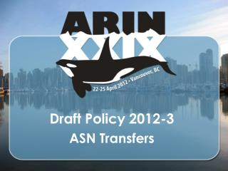 Draft Policy  2012-3 ASN Transfers