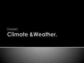 Climate  & Weather .