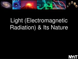 Light (Electromagnetic Radiation) & Its  Nature