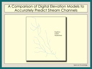 A Comparison of  Digital Elevation  Models to  Accurately Predict Stream Channels