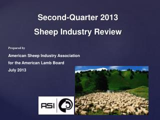 Second-Quarter 2013 Sheep Industry Review Prepared  by  American  Sheep Industry Association