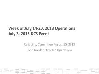 Week of July 14-20, 2013 Operations July 3, 2013 DCS Event