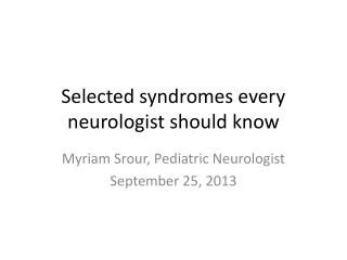 Selected syndromes every neurologist should know