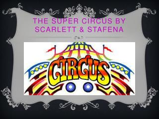 THE SUPER CIRCUS BY SCARLETT & STAFENA