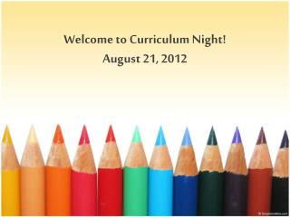 Welcome to Curriculum Night! August 21, 2012