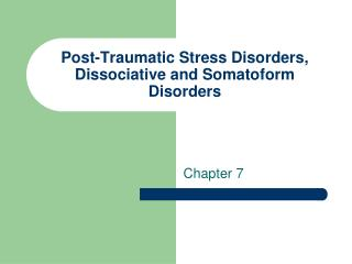 Post-Traumatic Stress Disorders, Dissociative and Somatoform Disorders