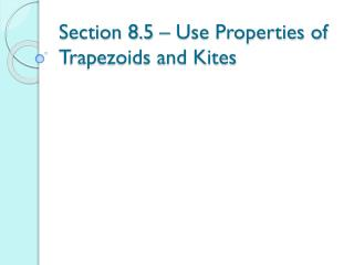 Section 8.5 – Use Properties of Trapezoids and Kites