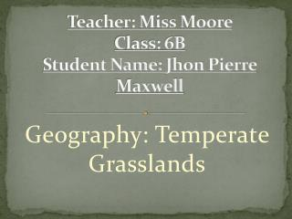 Teacher: Miss Moore  Class: 6B Student Name:  Jhon  Pierre Maxwell