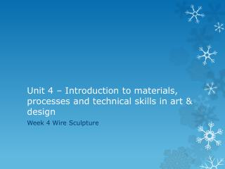 Unit  4 – Introduction to materials, processes and technical skills in art & design