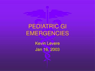 PEDIATRIC GI EMERGENCIES